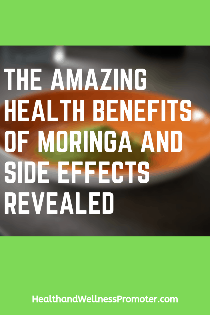 The Amazing Health Benefits of Moringa And Side Effects Revealed
