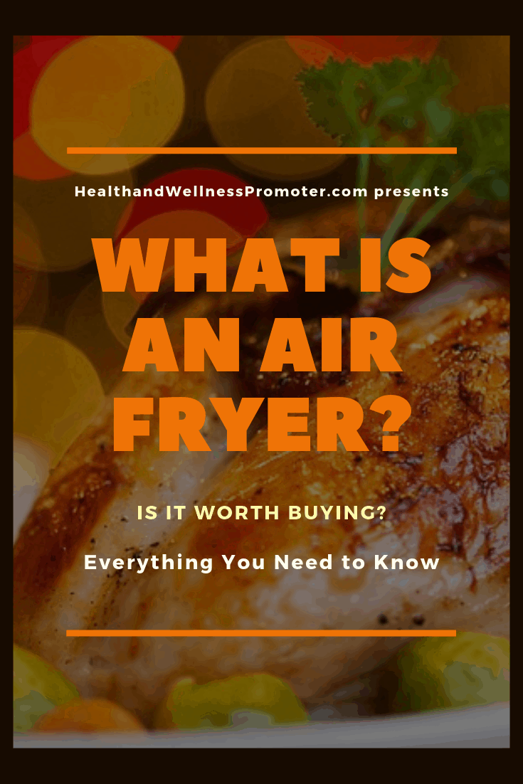 What Is An Air Fryer? Is It Worth Buying? Everything You Need to Know